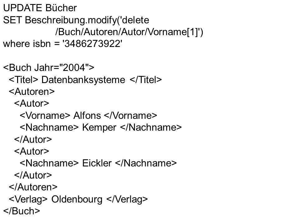 UPDATE BücherSET Beschreibung.modify( delete. /Buch/Autoren/Autor/Vorname[1] ) where isbn = 3486273922